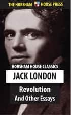 Revolution - And Other Essays ebook by Jack London
