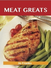 Meat Greats: Delicious Meat Recipes, The Top 100 Meat Recipes ebook by Franks Jo