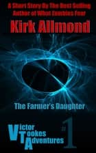 What Zombies Fear: A Farmer's Daughter ebook by Kirk Allmond