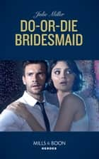 Do-Or-Die Bridesmaid (Mills & Boon Heroes) 電子書 by Julie Miller