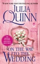 On the Way to the Wedding with 2nd Epilogue eBook by Julia Quinn