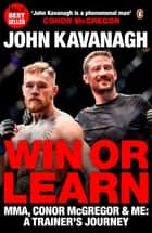Win or Learn - MMA, Conor McGregor and Me: A Trainer's Journey ebook by John Kavanagh