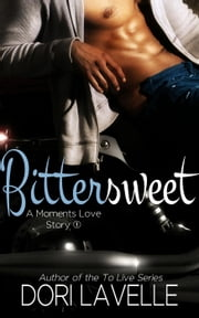 Bittersweet (A Moments Love Story #1) - Moments Love Story, #1 ebook by Dori Lavelle