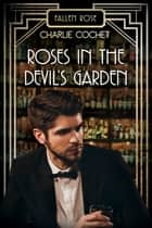 Roses in the Devil's Garden ebook by Charlie Cochet