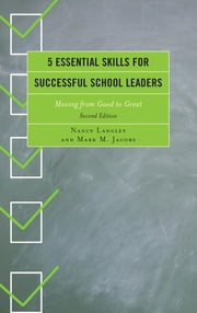5 Essential Skills for Successful School Leaders - Moving from Good to Great ebook by Nancy Langely,Mark M. Jacobs