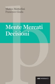 Mente Mercati Decisioni ebook by Francesco Guala,Matteo Motterlini