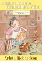 Still More Stories from Grandma's Attic ebook by Arleta Richardson,Patrice Barton