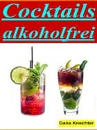 Cocktails alkohlfrei ebook by Dana Knechter
