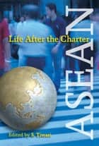 ASEAN: Life after the Charter ebook by S Tiwari
