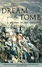 The Dream and the Tomb - A History of the Crusades ebook by Robert Payne