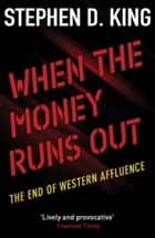 When the Money Runs Out - The End of Western Affluence ebook by Stephen D. King