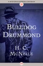 Bulldog Drummond ebook by H. C McNeile