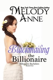 Blackmailing the Billionaire - Billionaire Bachelors - Book Five ebook by Melody Anne