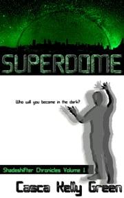 Superdome - Shadeshifter Chronicles Volume 1 ebook by Casca Kelly Green