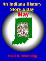 An Indiana History Story a Day: May ebook by Paul R. Wonning