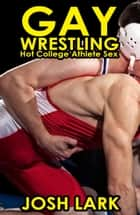 Gay Wrestling ebook by Josh Lark