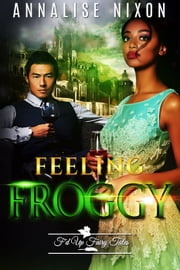 Feeling Froggy - F'd Up Fairy Tales ebook by Annalise Nixon