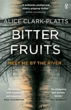 Bitter Fruits ebook by Alice Clark-Platts