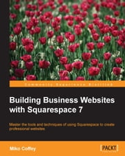 Building Business Websites with Squarespace 7 ebook by Miko Coffey