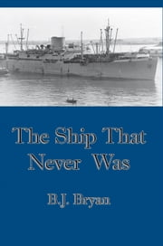 THE SHIP THAT NEVER WAS ebook by B.J. BRYAN