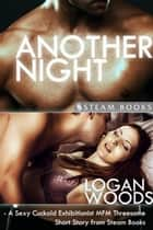 Another Night - A Sexy Cuckold Exhibitionist MFM Threesome Short Story from Steam Books ebook by Logan Woods, Steam Books