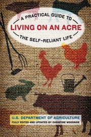 Living on an Acre, 2nd - A Practical Guide to the Self-Reliant Life ebook by Christine Woodside, U.S. Department. of Agriculture