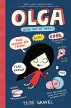Olga: We're Out of Here! ebook by Elise Gravel, Elise Gravel