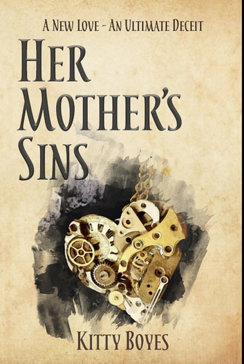 Her Mother's Sins - A new love. An ultimate deceit ebook by Kitty Boyes