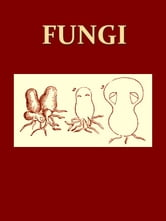 Fungi [Illustrated] - Their Nature and Uses ebook by Mordecai Cubitt Cooke