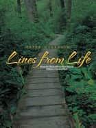 Lines from Life - Poetry for Those Whose Own Journey Follows a Crooked Path ebook by Peter Overduin