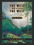 The West Beyond the West - A History of British Columbia ebook by Jean Barman