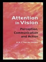 Attention in Vision - Perception, Communication and Action ebook by A.H.C. van der Heijden