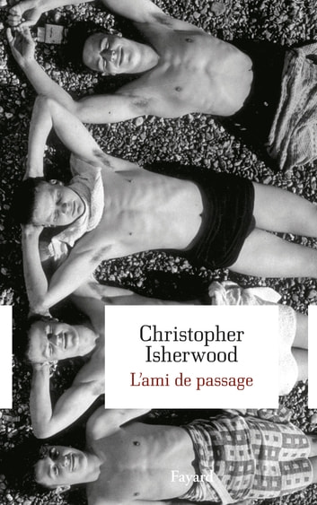 L'ami de passage ebook by Christopher Isherwood