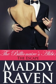 The Billionaire's Alibi: The Escape (The Billionaire's Alibi #9) ebook by Maddy Raven