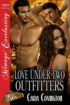 Love Under Two Outfitters ebook by Cara Covington