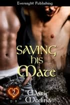 Saving His Mate ebook by Marie Medina
