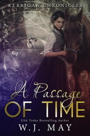 A Passage of Time - Kerrigan Chronicles, #2 ebook by W.J. May
