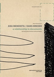Ana Mendieta / Hans Breder - a relationship in documents ebook by Klaus-Peter Busse,Heiner Hachmeister,Herman Rapaport