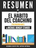 El Habito Del Coaching (The Coaching Habit) - Resumen Del Libro De Michael Bungay Stanier ebook by Sapiens Editorial
