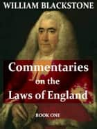 Commentaries on the Laws of England, Book the First 電子書 by William Blackstone