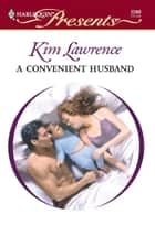 A Convenient Husband ebook by Kim Lawrence