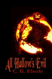 Halloween: All Hallow's Evil ebook by C. G. Eberle