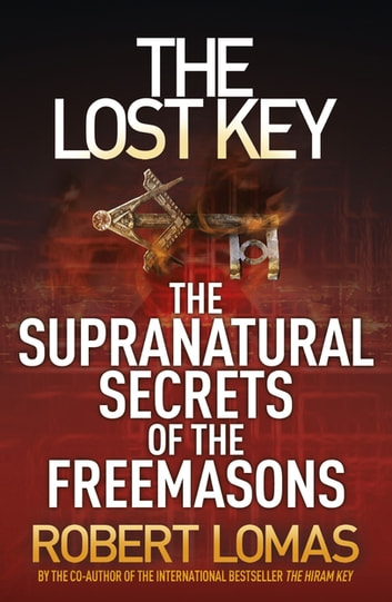 The Lost Key - The Supranatural Secrets of the Freemasons ebook by Robert Lomas