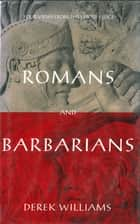 Romans and Barbarians - Four Views form the Empire's Edge 1st Century AD ebook by Derek Williams