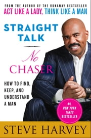 Straight Talk, No Chaser - How to Find, Keep, and Understand a Man ebook by Steve Harvey