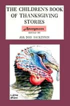 The Children's Book of Thanksgiving Stories ebook by Anonymous Anonymous, Asa Don Dickinson