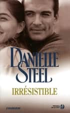 Irrésistible ebook by Martine Céleste DESOILLE, Danielle STEEL, Florence BERTRAND