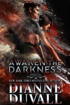 Awaken the Darkness ebook by Dianne Duvall