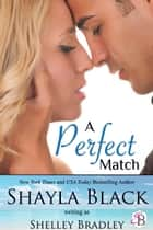A Perfect Match ebook by Shayla Black, Shelley Bradley