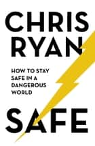 Safe: How to stay safe in a dangerous world - Survival techniques for everyday life from an SAS hero ebook by Chris Ryan